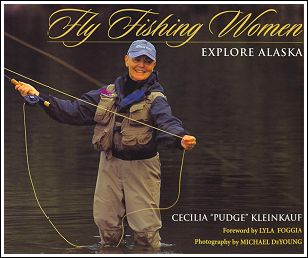 "Cecilia ""Pudge"" Kleinkauf's Book, ""Fly Fishing Woman - Explore Alaska"""